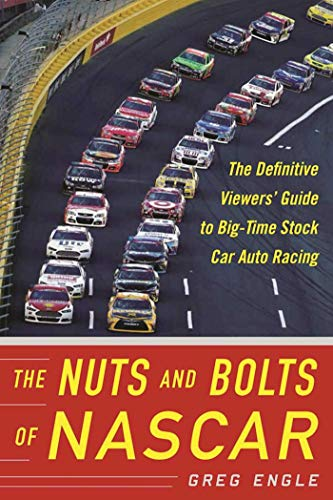 The Nuts and Bolts of NASCAR: The Definitive Viewers' Guide to Big-Time Stock Car Auto Racing