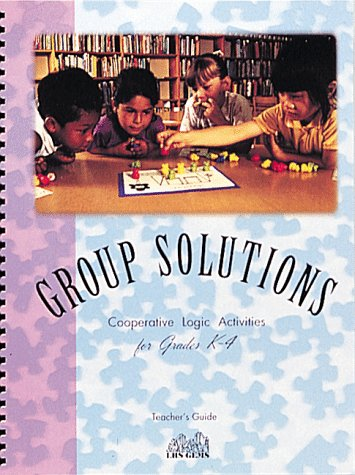 Group Solutions: Cooperative Logic Activities for Grades K-4