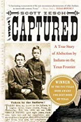 The Captured A True Story of Abduction by Indians on the Texas Frontier
