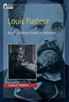 Louis Pasteur: And the Hidden World of Microbes (Oxford Portraits in Science)