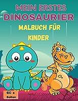 Mein Erstes Dinosaurier-Malbuch Fuer Kinder: Erstaunliches Dinosaurier-Malbuch-Niedlich&Spassig-Fuer Kinder von 2-8 Jahren-Grosse Bilder-Ueber 60 Seiten