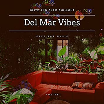 Del Mar Vibes - Glitz And Glam Chillout Cafe Bar Music, Vol 09