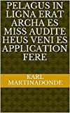 pelagus in ligna erat archa es miss audite Heus veni es application fere (Italian Edition)
