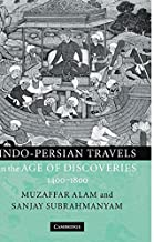 Indo-Persian Travels in the Age of Discoveries, 1400-1800 by Muzaffar Alam (2010-02-04)