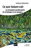 Ce que la nature sait - La révolution combinatoire de la biologie et ses dangers