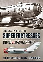 The Last War of the Superfortresses: MiG-15 vs B-29 over Korea