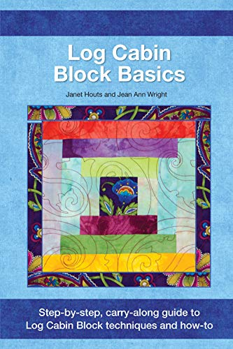 Log Cabin Block Basics: Step-by-Step, Carry-Along Guide to Log Cabin Block Techniques and How-To (Landauer) Includes Courthouse & Half Log; Planning, Cutting, Tips, Variations, Yardage, & Settings