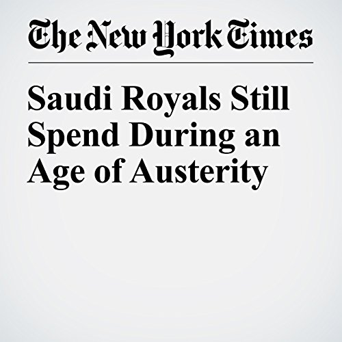 Saudi Royals Still Spend During an Age of Austerity audiobook cover art
