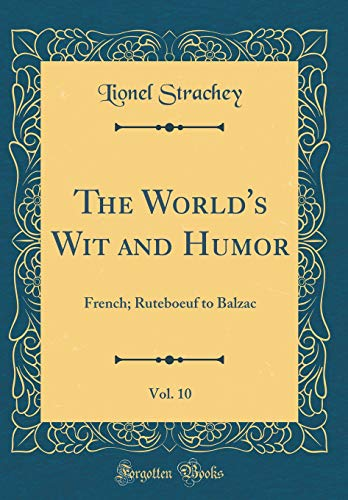 The World's Wit and Humor, Vol. 10: French; Ruteboeuf to Balzac (Classic Reprint)