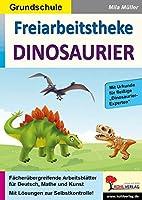 Freiarbeitstheke Dinosaurier: Faecheruebergreifende Arbeitsblaetter fuer Deutsch, Mathe & Kunst