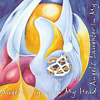 Angels Crying in My Head, Angels Laughter in My Heart