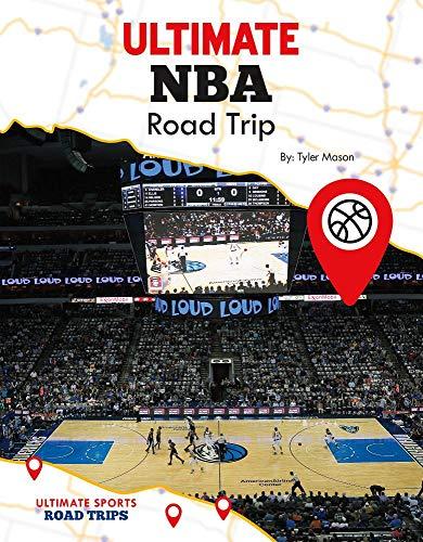 Ultimate NBA Road Trip (Ultimate Sports Road Trips)