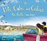 Kits, Cubs, and Calves: An Arctic Summer