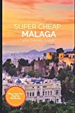 Super Cheap Malaga Travel Guide 2021: How to Enjoy a $1,000 Trip to Malaga for $110