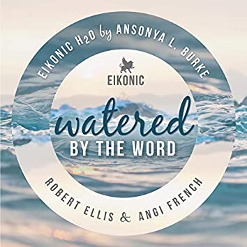 Eikonic H20: Watered by the Word