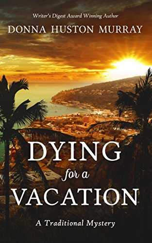 Book: DYING FOR A VACATION: A Traditional Mystery by Donna Huston Murray