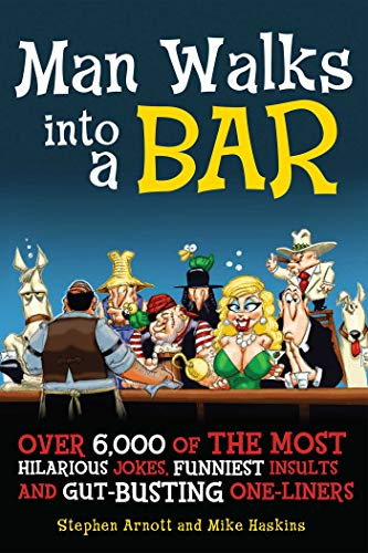 Man Walks into a Bar: Over 6,000 of the Most Hilarious Jokes, Funniest Insults and Gut-Busting One-Liners