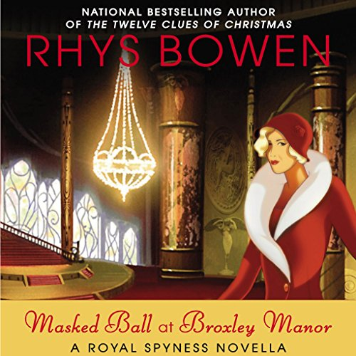 Masked Ball at Broxley Manor     A Royal Spyness Novella              By:                                                                                                                                 Rhys Bowen                               Narrated by:                                                                                                                                 Katherine Kellgren                      Length: 1 hr and 44 mins     18 ratings     Overall 4.6