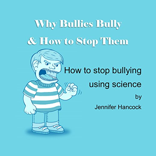 Why Bullies Bully and How to Stop Them Using Science Audiobook By Jennifer Hancock cover art