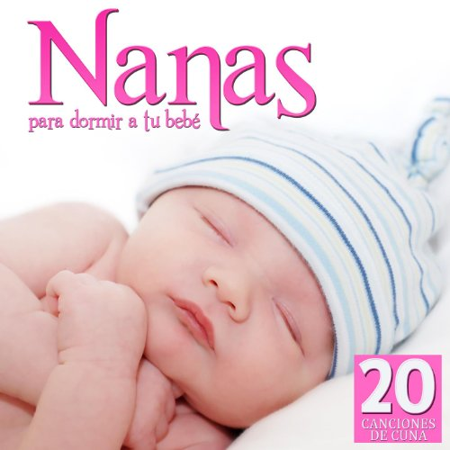 20 Canciones de Cuna. Nanas para Dormir a tu Bebe