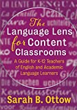 The Language Lens for Content Classrooms: A Guide for K-12 Educators of English and Academ...