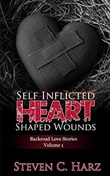 Self Inflicted Heart Shaped Wounds: Backroad Love Stories, Vol. 1 by [Steven Harz]