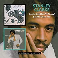 Rock Pebbles & Sand/Let Me Know You / Stanley Clarke by Stanley Clarke (2010-06-15)
