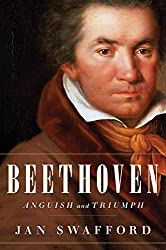 Image: Beethoven: Anguish and Triumph, by Jan Swafford (Author). Publisher: Houghton Mifflin Harcourt; First Edition edition (August 5, 2014)