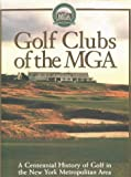 Golf Clubs of the MGA : A Centennial History of Golf in the New York Metropolitan Area