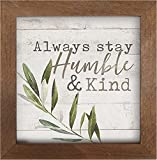 P. Graham Dunn Always Stay Humble and Kind Whitewash Greenery 7 x 7 Inch Pine Wood Framed Wall Art Plaque