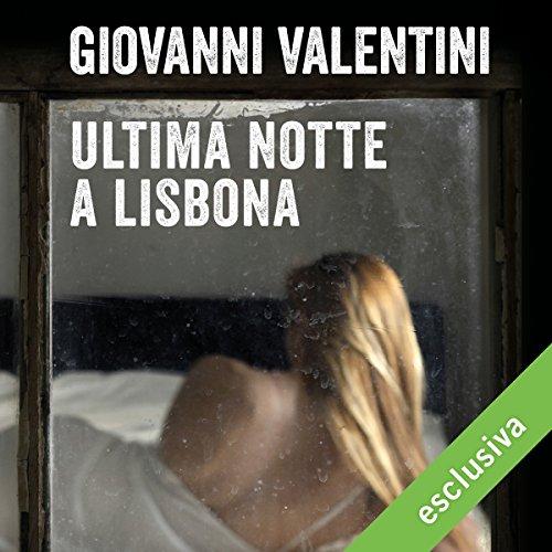 Ultima notte a Lisbona | Giovanni Valentini