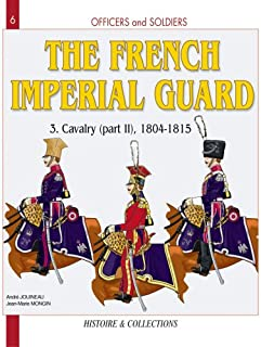 French Imperial Guard, Vol. 3: Cavalry, 1804-1815 (Officers and Soldiers)