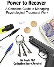 Power to Recover: A Complete Guide to Managing Psychological Trauma at Work by Liz Royle (2016-09-08)