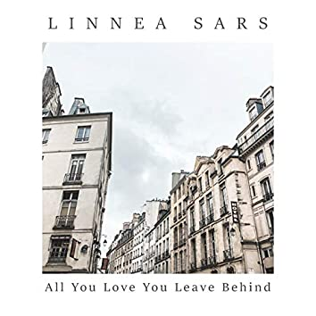 All You Love You Leave Behind