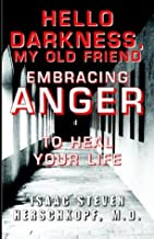 Hello Darkness, My Old Friend: Embracing Anger to Heal Your Life
