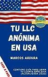 Tu LLC Anónima en USA | Cómo crear paso a paso tu sociedad en Estados Unidos: Con guía para abrir cuenta bancaria (actualizado 2020)