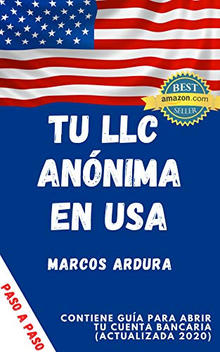 Tu LLC Anónima en USA | Cómo crear paso a paso tu sociedad en Estados Unidos: Con guía para abrir...