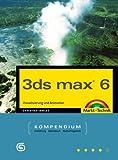 3ds max 6.0 - Kompendium: Visualisierung und Animation (Kompendium / Handbuch) - Christian Immler