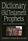Dictionary of the Old Testament: Prophets: A Compendium Of Contemporary Biblical Scholarship