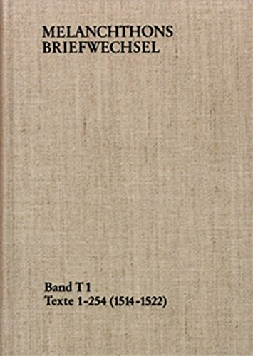 Melanchthons Briefwechsel / Band T 1: Texte 1-254 (1514–1522) (Philipp Melanchthon: Briefwechsel. Textedition)