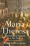 Maria Theresa: The Habsburg Empress in Her Time
