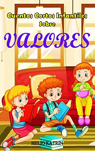 Cuentos Cortos Infantiles sobre VALORES: 3 años a 10 años (Amistad, Autoestima, Respeto y Valentía)