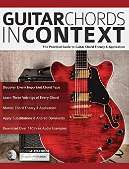 Guitar Chords in Context: The Practical Guide to Chord Theory and Application (English Edition) van [Joseph Alexander, Tim Pettingale]