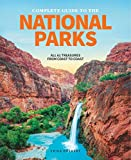 The Complete Guide to the National Parks: All 61 Treasures From Coast to Coast