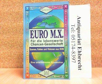 Euro M.X. - Für die lebenswerte Chancen-Gesellschaft. Szenen, Fakten und Visionen aus 2019: Rahmenerzählung /Sachbuch