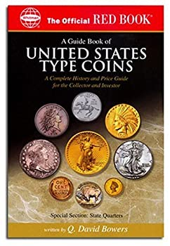 A Guide Book Of United States Type Coins  A Complete History And Price Guide For The Collector And Investor  Copper Nickel Silver Gold  The Official Red Book