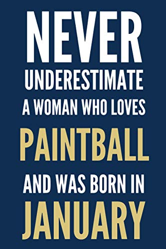 Never underestimate a woman who loves Paintball and was born in January: Birthday Gift Journal - Notebook Diary Logbook - Perfect Gift For women born in january - Paintball lovers