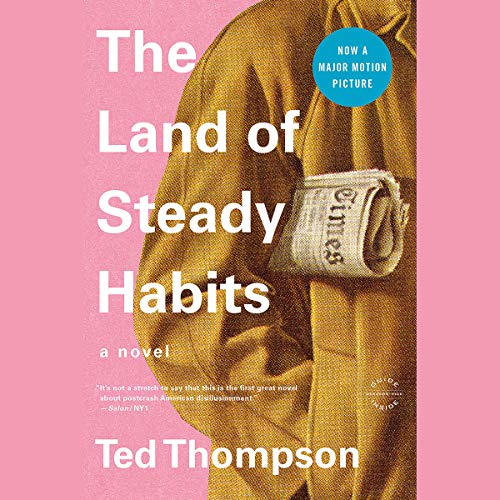 The Land of Steady Habits Audiobook By Ted Thompson cover art