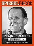 Trainer-Magier Sepp Herberger - Der WM-Sieg 1954 und die Deutschen: Ein SPIEGEL E-Book