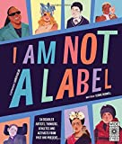I Am Not a Label: 34 artists, thinkers, athletes and activists with disabilities from past and present